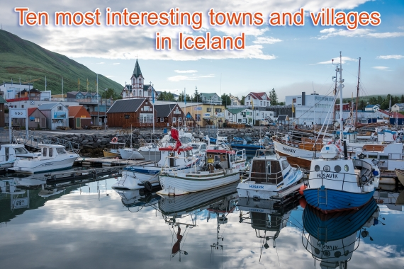 Iceland has approximately 70 towns and villages around the island. This is our top 10 list.